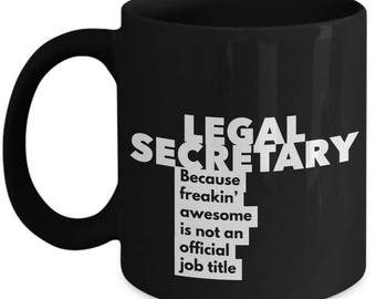 Legal Secretary because freakin' awesome is not an official job title - Unique Gift Black Coffee Mug
