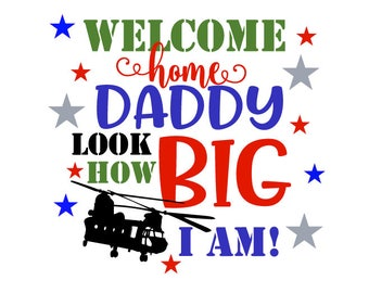 welcome home daddy look how big i am svg/military deployment svg/military home coming svg/military deployment cutting file