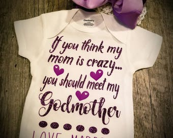 If You Think My Mom Is Crazy, You Should Meet My Godmother, Onesie or Tee with Matching Bow - (Nana, GIGI, Grandma, Nanny, etc)