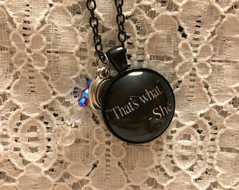 That's What She Said Charm Necklace/That's What She Said Jewelry/That's What She Said Pendant/That's What She Said Necklace
