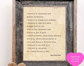 I believe in rainbows and golden sunbeams I believe in miracles I believe in you and me Digital Print poem You Print and Frame