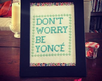 "Frame ""Don't Worry Be Yonce"" cross stitch"