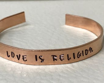 Love Is Religion cuff - Copper or Aluminum