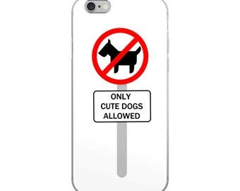 Only Cute Dogs Allowed Funny iPhone Case - Iphone 7 case - Iphone 8 case - Iphone 7 plus case - Iphone 6 case - Iphone X case
