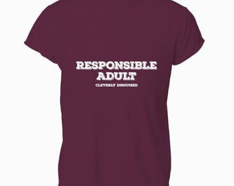 Responsible Adult Cleverly Disguised Funny Humour Dad Unisex Tee Top T-shirt T Shirt Mens Womens