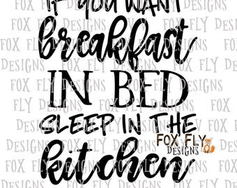 If you want breakfast in bed sleep in the kitchen SVG Cricut Silhouette funny