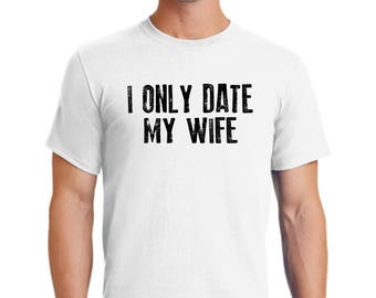 I only date my wife t-shirt-Christmas gift t-shirt-men's t-shirt-husband t-shirt gift-Christian t-shirt-god t-shirt-jesus shirt