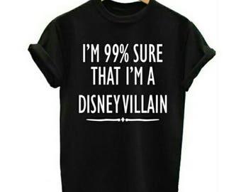 I'm 99% sure that I'm a Disney villain shirt, Disney shirt