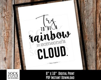 Maya Angelou Rainbow Quote, Try to be a rainbow in someone's cloud, inspirational quote, Printable Wall Art PDF Digital Download, Sku-RHO106