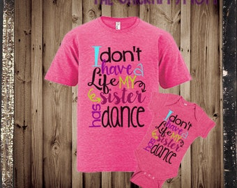 I dont have a life Dance sister Tee