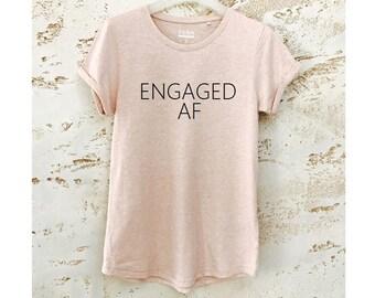 Engaged AF T-Shirt, Engaged AF Tee, Engaged AF Shirt, Engagement Shirt, Ladies Shirt, Womens T-Shirt, Beige Womens Shirt, Text T-Shirt