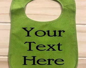 Custom Bib Your Text Here Add Any Text to baby bib - Great Gift!