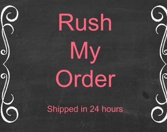 Rush My Order - Order Ships Within 24 Hours!