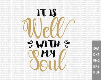 It is Well With My Soul, svg instant download design, eps, png, pdf Cut File, svg file, dxf Silhouette