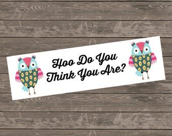 Hoo Do You Think You Are Bumper Sticker, Hoo Do You Think You Are Car Decal, Owl Bumper Sticker, Owl Car Decal, Owl Sticker, Owl Decal