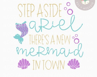 Princess svg, Step Aside Ariel SVG, New Mermaid in town, Fairytale Svg, Mermaid Svg, Merbabe Svg, Vacation Svg, Mermaid Life, Under the Sea