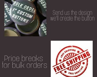 Custom 1 INCH Button Pins or Magnets, Bulk Discounts, FREE SHIPPING - Fast Turnaround