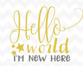 Hello World I'm New Here svg, New Baby Girl svg, New Baby boy svg, newborn svg, t shirt design, cricut, Silhouette, baby shower svg