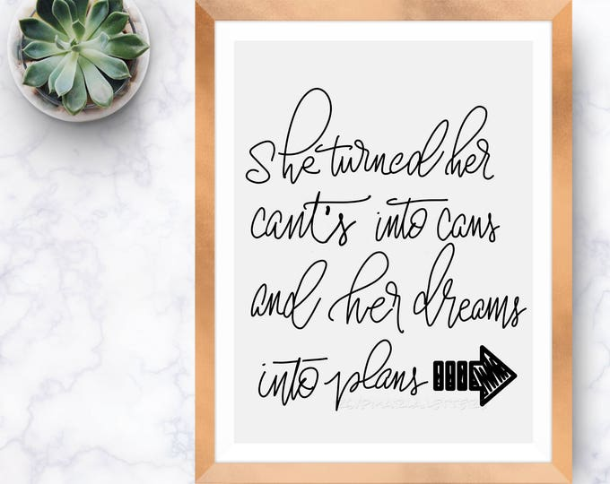 "Brush lettered ""she turned her cant's and her dreams into plans "" downloadable print 8"" x 10"" black and white hand lettered"