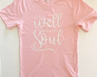 It is Well with My Soul Tee, Christian T-shirt, Inspiring Tee
