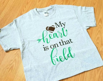 My Heart is on that Field - football mom shirt