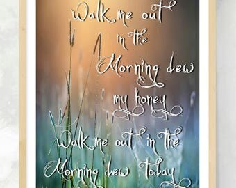 Morning Dew | Grateful Dead Song Lyrics | Walk Me Out In The Morning Dew | Song Lyric Quote | Deadhead Art | Inspirational Quote