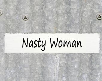 Nasty Woman Sign,Shelf Sitter Sign, Signs, Funny Wood, Party Sign, Funny Small Signs, Sign, Funny Signs, Trump Signs, Custom Made Sign,