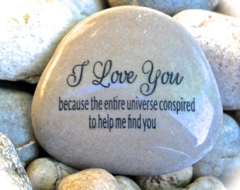 I Love You Because The Entire Universe Conspired To Help Me Find You ~ Engraved Rock