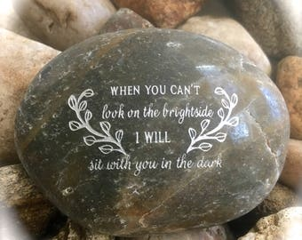 When you Can't Look On The Brightside I Will Sit With You In The Dark ~ Engraved Inspirational Rock
