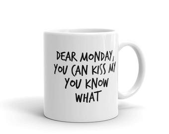 Dear Monday You Can Kiss My You Know What Funny Sarcastic Coffee Mug