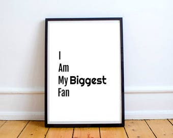 I AM My Biggest Fan, Quote Art, Instant Download, Inspirational, Wall Art