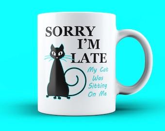 Sorry I'm Late Mug - Cat Pun Mug, Cat Owner Mug, I Love My Cat Mug, Feline Coffee Mug, Cat Lover Cup, Feline Mug, Cute Cat Coffee Mug, Cat