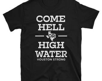 Come Hell or High Water Hurricane Harvey Texas Unisex T-Shirt Fullfilled by Printful