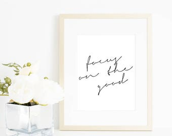 Focus on the Good | Instant Download | Printable art | Hand Lettering | Motivational Print | Inspirational Quote | Printable Quote,