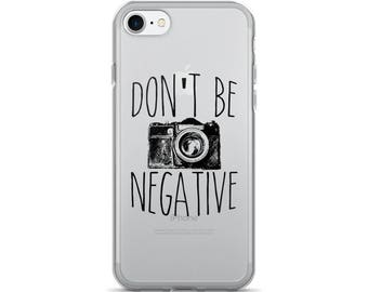 Don't Be Negative Funny Photography iPhone 5/5s/Se, 6/6s, 6/6s Plus, 7/7 Plus Phone Case