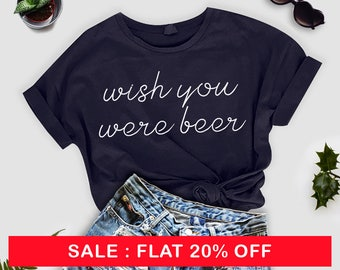 Wish You Were Beer T-Shirt, Wish You Were Beer, Beer T-shirt,  Ladies Unisex Crewneck Shirt, Funny Beer T-shirt, Gift