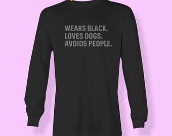 Wears Black, Loves Dogs, Avoids People Black Long Sleeve T-shirt - Black Slogan Word Tee Design - Hipster Indie Shirt - Instagram T-shirt