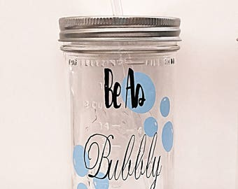 Be As Bubbly As Your Drink, Mason Jar Tumbler, Mason Jar Drinkware, Mason Jar Glassware, BPA Free, Clean Eating, Clean, Novelty, Gift