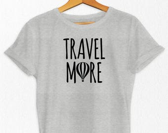 Travel More T-Shirt - Womens Travel Shirt - Womens T-Shirt - Adventure T Shirt - Traveler Tee Shirt - Travel Gift - Travel T Shirt -
