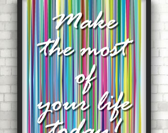 Make the most of your life today