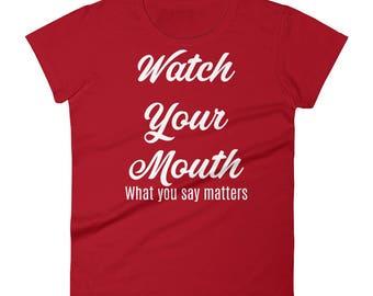 Watch Your Mouth Tshirt Women's short sleeve t-shirt