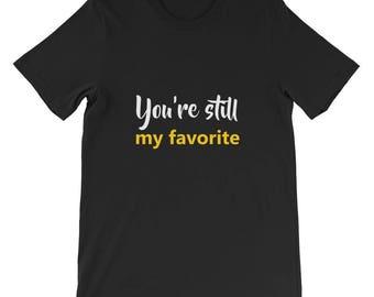 You're still my favorite Short-Sleeve Unisex T-Shirt
