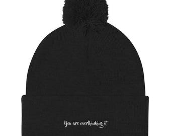 You Are Overthinking It Pom Pom Knit Cap