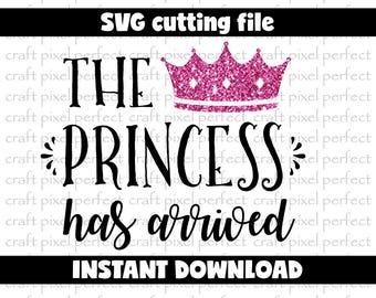 The Princess Has Arrived Svg, Princess Svg Files, Newborn Svg, Baby Girl Svg, Baby Svg, Birthday Svg, New Baby Cut Files, Princess Crown Svg