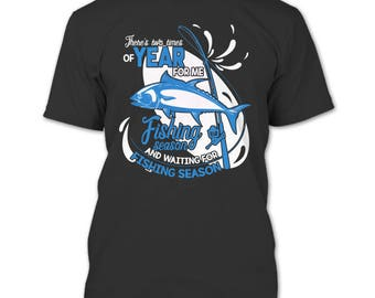 There's Two Times Of Year For Me T Shirt, Fishing Season T Shirt