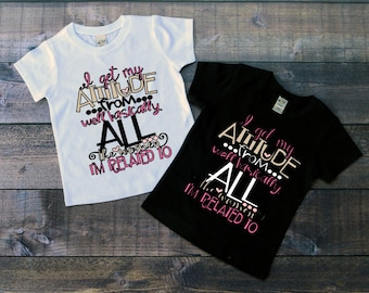 Children's Tee Shirt, I get my attitude from all the women im related to, Black or White Tee, Infants, Toddler, Youth, Girls Funny Tee Shirt