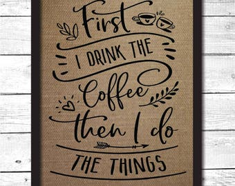coffee art, coffee wall art, coffee print, first i drink the coffee then i do the things, coffee decoration, coffee print, coffee sign, K11