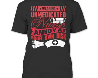 Warning Unmedicated Nurse T Shirt, Annoy At Your Own Risk T Shirt