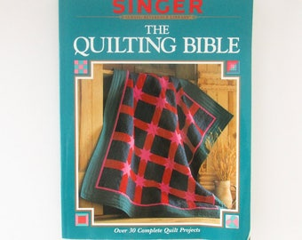 The Quilting Bible, Singer Sewing Reference Library Book, Over 30 Quilt Projects, How to Instructions Patterns, Machine Quilting, Piecing