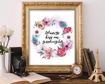 "PRINTABLE Art ""Always Kiss me goodnight"" Typography Art Print Bedroom Decor Nursery Decor Nursery Art Print Home Decor Inspirational Quote"